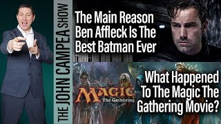 Why Ben Affleck Is The Best Batman, Magic The Gathering Movie - The John Campea Show