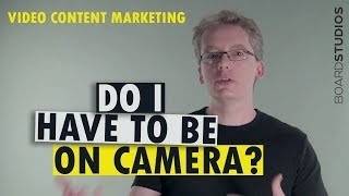 Video Content Marketing: Do I Have To Be On Camera?