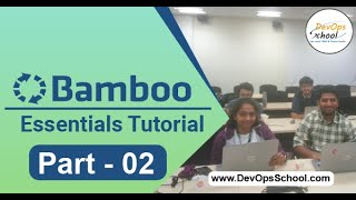 Atlassion Bamboo Essentials (Part -2) - July 2019 - By DevOpsSchool.com