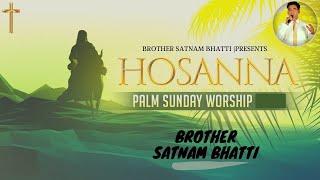 HOSANNA ✟ Palm Sunday Worship Song | Live Worship | Brother Satnam Bhatti | 2021
