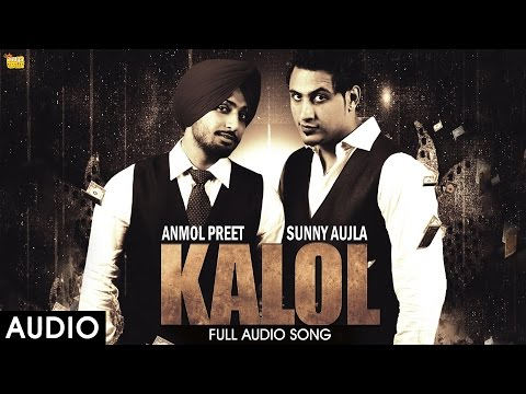 Kalol : Anmol Preet (Full Audio) - Latest Punjabi Songs 2016 - Bhangra Song