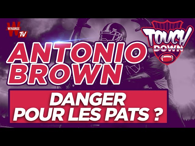 🏈 Touchdown #2 : Antonio Brown, danger pour les Patriots ?