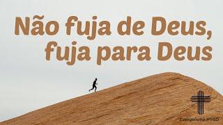 Não fuja de Deus, fuja para Deus