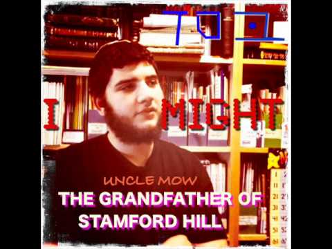 I might! Uncle Mow the Grandfather of stamford Hill