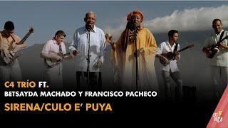 C4 Trío ft. Betsayda Machado y Francisco Pacheco - Sirena/Culo e' puya
