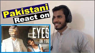 Pakistani Reaction on Eyes on You : Tarsem Jassar : New Punjabi Song 2019