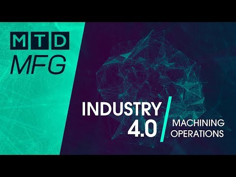 Industry 4.0 For Machining Operations [MTD MFG Investigates]