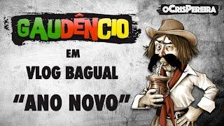 Vlog Bagual do Gaudêncio - Ano Novo