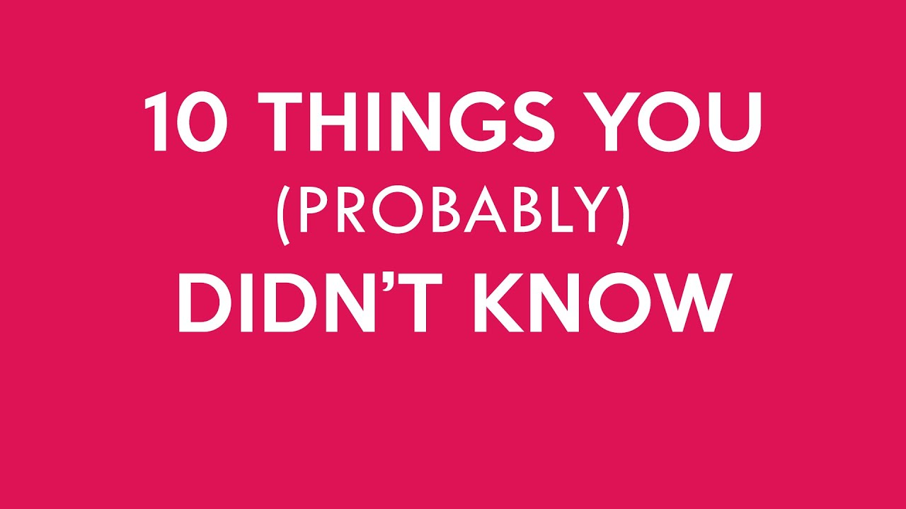 10 Things You Probably Didn't Know