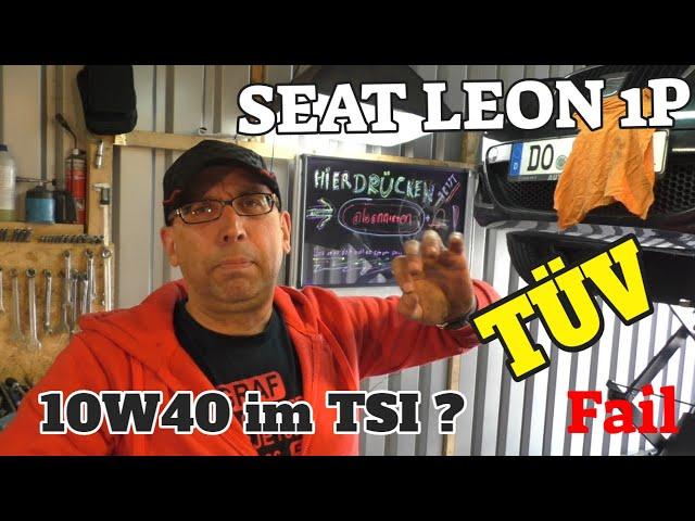 Falsches Öl im TSI ? - Tüv Fail - Seat Leon 1P