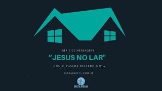 Série - JESUS NO LAR - I