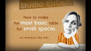 How to make the MOST BASIC table for SMALL SPACES (for amateurs....like me!)