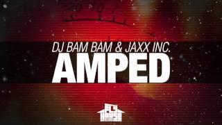 """DJ Bam Bam & Jaxx Inc. """"Amped"""""""