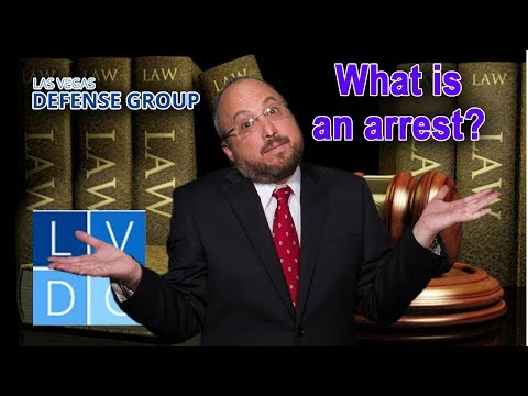 What is an arrest in Nevada? (explained by Las Vegas criminal defense lawyers)
