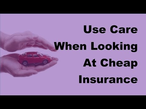 Use Care When Looking At Cheap Insurance Companies  - 2017 Cheap Car Insurance Tips
