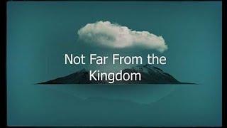 Not Far From The Kingdom | SJBC | 11-8-20