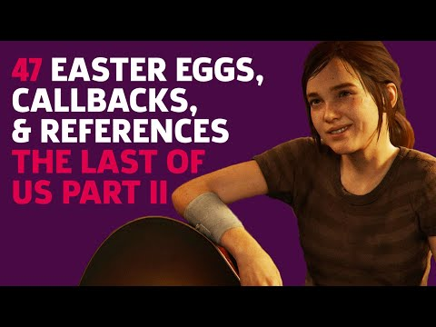 47 Things You May Have Missed In The Last Of Us Part II