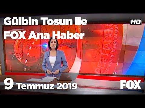 9 Temmuz 2019 Gülbin Tosun ile FOX Ana Haber