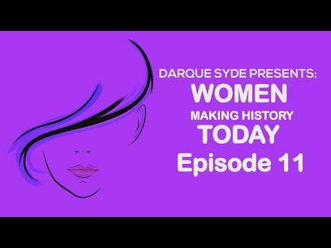 Darque Syde Presents: Women Making History Today - Eps 11