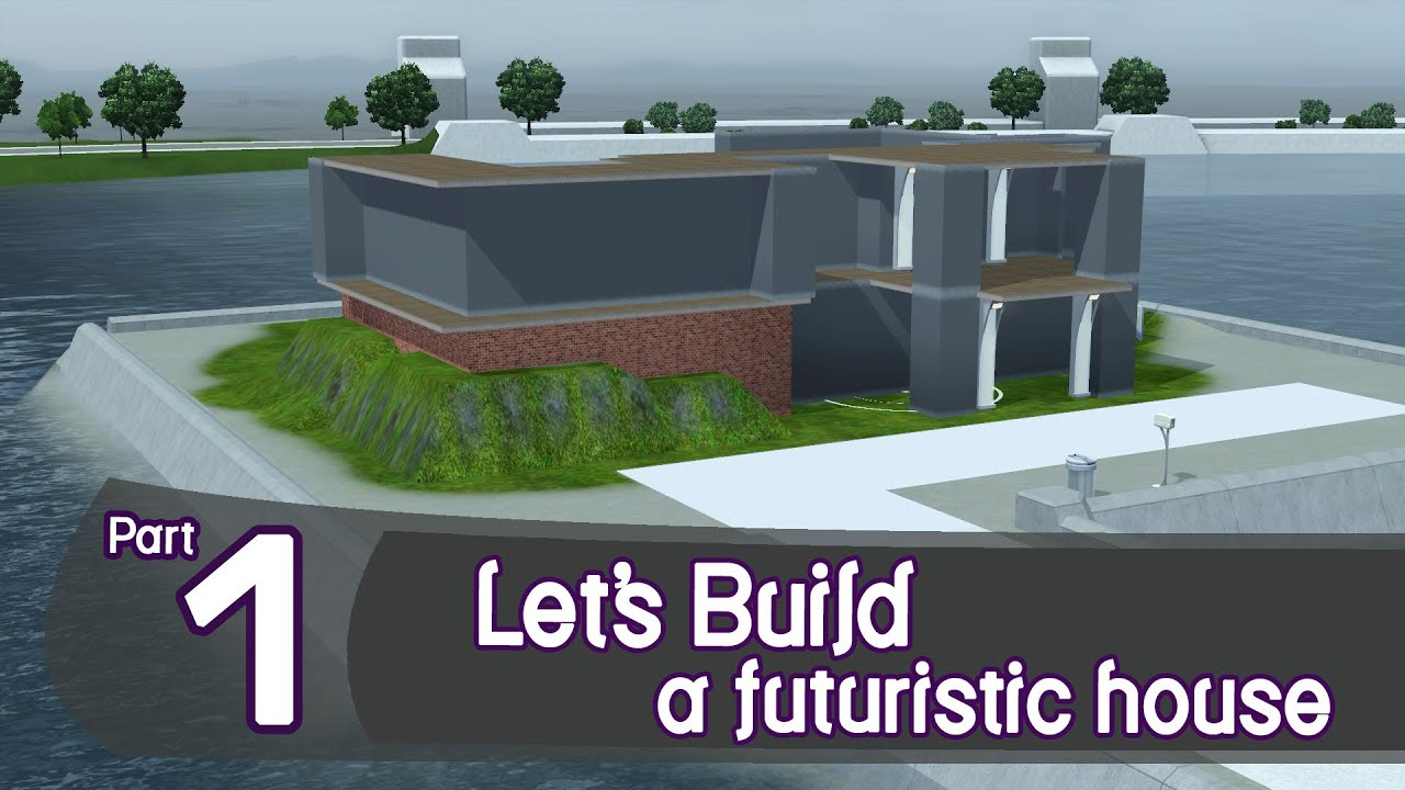 The Sims 3 Let S Build A Futuristic House Part 1 Youtube
