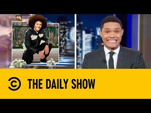 Colin Kaepernick Is Finally Getting Paid | The Daily Show with Trevor Noah