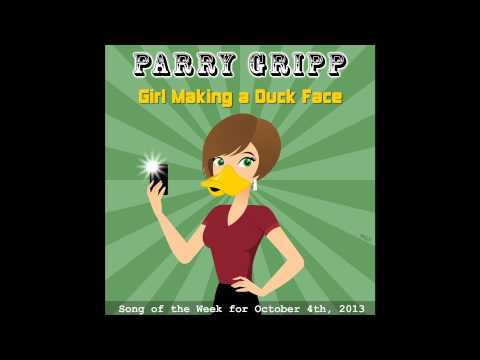 Girl Making A Duck Face - Song by Parry Gripp