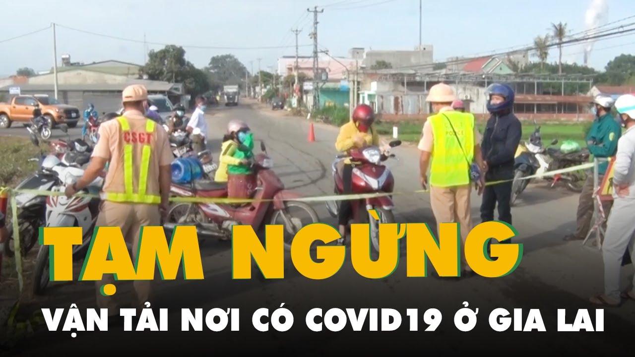 Gia Lai dừng hoạt động vận tải hành khách ở khu vực có ca dương tính COVID 19