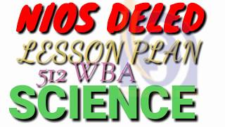 512:WBA SCIENCE LESSON PLAN FOR NIOS DELED FOR UNTRAINED TEACHERS by Wisdom  Knowledge