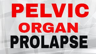 pelvic organ prolapse | types, cause, risk factors, symptoms, diagnosis, treatment