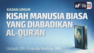 Kisah Manusia Biasa Yang Diabadikan Al-Quran - Ustadz Dr. Firanda Andirja, M.A.