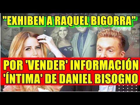 EXHIBEN A RAQUEL BIGORRA POR VENDER INFORMACIÓN ÍNTIMA DE DANIEL BISOGNO