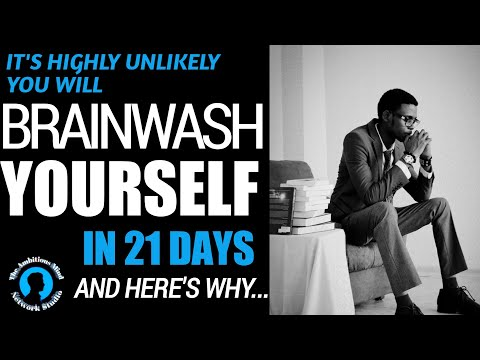 BRAINWASH YOURSELF IN 21 DAYS? (Here's The Truth About That)