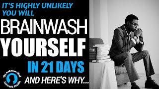 BRAINWASH YOURSELF IN 21 DAYS?