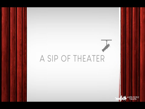 A SIP OF THEATER - A New Theatrical Experience - Water People Theater