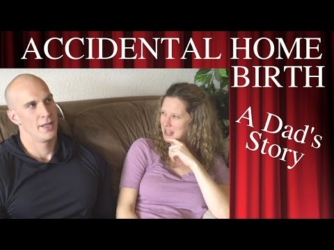 Accidental Home Birth - Dad's Story