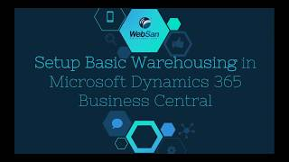 How To: Setup Basic Warehousing in Dynamics 365 Business Central  - WebSan Solutions Inc.