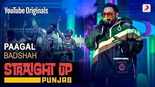 Paagal   Badshah   Straight Up Punjab