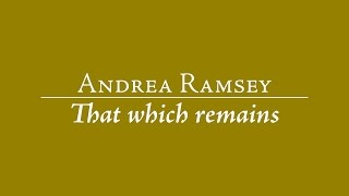Andrea Ramsey: That which remains