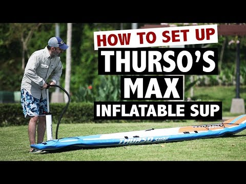 How to Set Up the THURSO Max Inflatable SUP (2019)