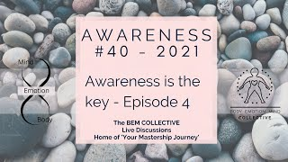 #40 AWARENESS - Awareness is the key... Episode 4 by The BEM Collective