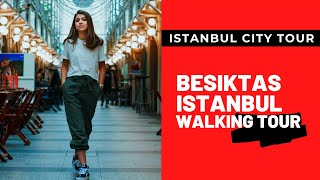 ISTANBUL CITY TOUR 4K Besiktas Istanbul walking tour 4K 60FPS UHD Turkey 4k tour 4K VIDEO