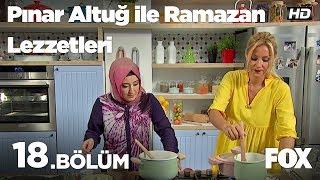 Pınar Altuğ ile Ramazan Lezzetleri 18. Bölüm