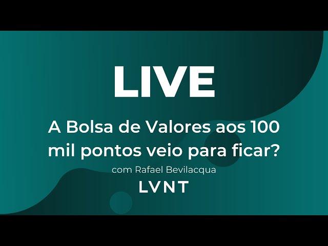 A Bolsa de Valores aos 100.000 pontos veio para ficar? com Rafael Bevilacqua (Levante)