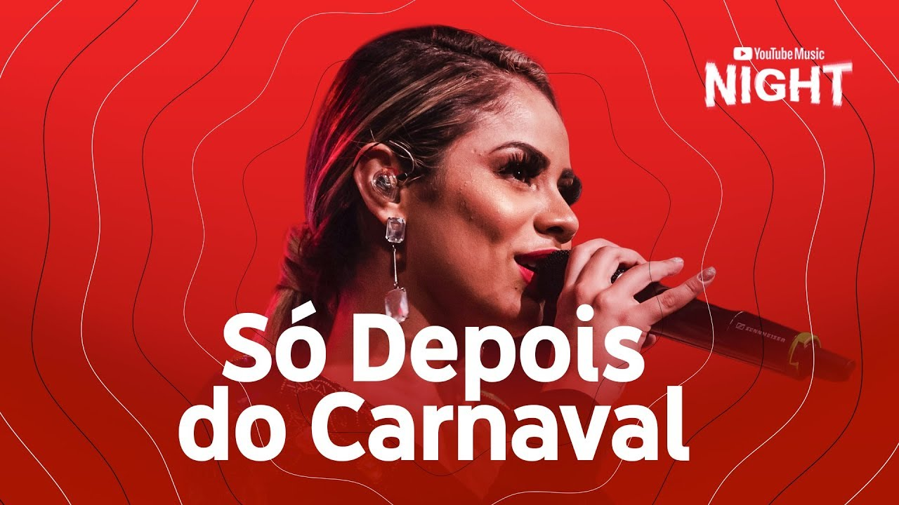 Lexa Só Depois Do Carnaval Ao Vivo No Youtube Music Night Youtube