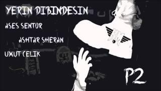 Ases Sentor Ft.Ashtar Sheran & Umut Çelik - Yerin Dibindesin P2(Official Audio)