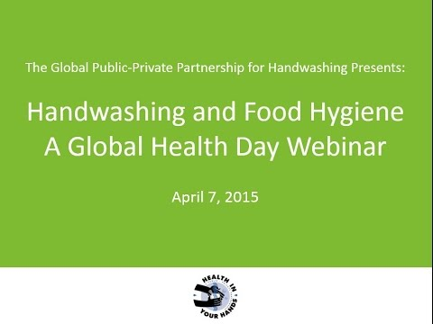 Handwashing and global food hygiene: A World Health Day webinar