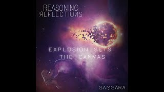 Reasoning Reflections - Explosion Sets The Canvas (Samsara I)