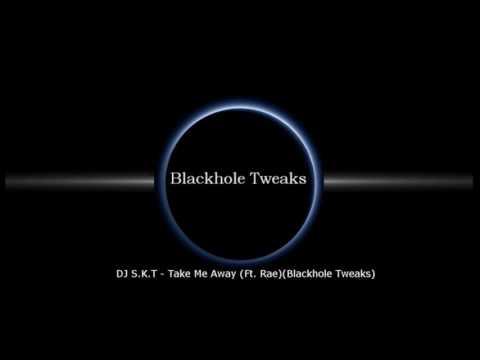 DJ S.K.T - Take Me Away (Ft. Rae)(Blackhole Tweaks Speed House)