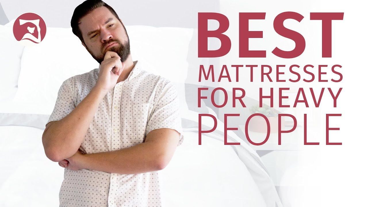 6 Best Mattresses For Heavy People 2019