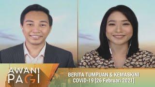 AWANI Pagi: Berita tumpuan & kemaskini COVID-19 [26 Februari 2021]